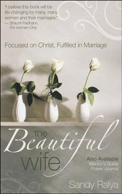 The Beautiful Wife: Focused on Christ, Fulfilled in Marriage  -     By: Sandy Ralya