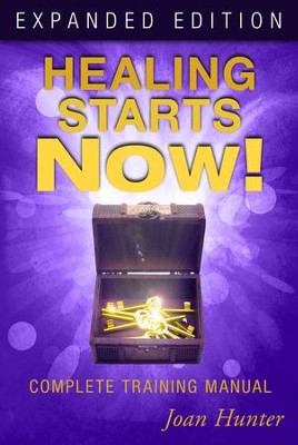 Healing Starts Now! Complete Training Manual,  Expanded Edition  -     By: Joan Hunter