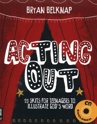 Acting Out: 20 Skits for Teenagers to Illustrate God's Word, with CDROM  -     By: Bryan Belknap
