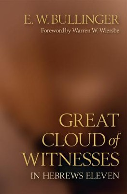 Great Cloud of Witnesses in Hebrews Eleven  -     By: E.W. Bullinger