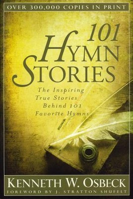 101 Hymn Stories: The Inspiring True Stories Behind 101 Favorite Hymns  -     By: Kenneth W. Osbeck