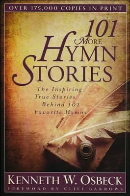 101 More Hymn Stories: The Inspiring True Stories Behind 101 Favorite Hymns  -     By: Kenneth W. Osbeck