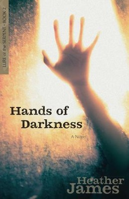 Hands of Darkness, Lure of the Serpent Series #2   -     By: Heather James