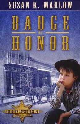 Badge of Honor, The Goldtown Adventures, Book 1  -     By: Susan K. Marlow
