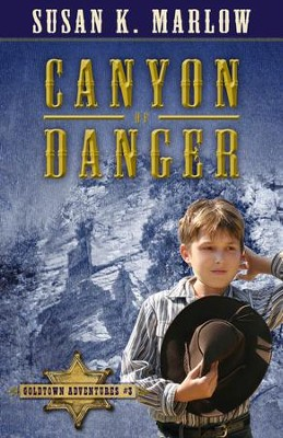 Canyon of Danger, The Goldtown Adventures, Book 3                                      -     By: Susan Marlow
