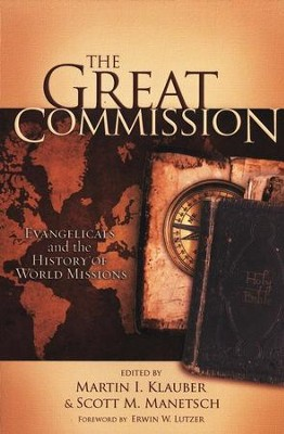 The Great Commission: Evangelicals and the History of World Missions  -     Edited By: Martin Klauber, Scott Manetsch     By: Edited by Martin Klauber & Scott M. Manetsch
