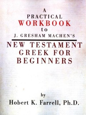 A Practical Workbook to J. Gresham Machen's New Testament Greek for Beginners  -     By: Hobert Farrell