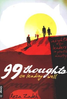 99 Thoughts on Leading Well: Insights for Leaders in Youth Ministry  -     By: Reza Zedeh