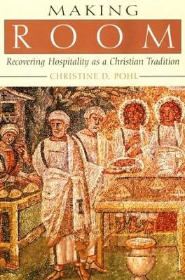 Making Room: Recovering Hospitality as a Christian Tradition  -     By: Christine D. Pohl