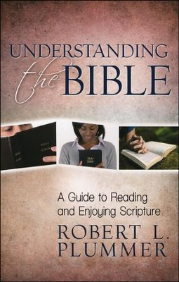 Understanding the Bible: A Guide to Reading and Enjoying Scripture  -     By: Robert L. Plummer