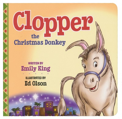 Clopper the Christmas Donkey  -     By: Emily King