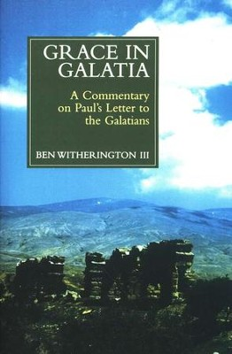 Grace in Galatia: A Socio-Rhetorical Commentary on Galatians [SRC]   -     By: Ben Witherington III