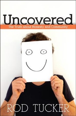 Uncovered: The Truth About Honesty and Community  -     By: Rod Tucker