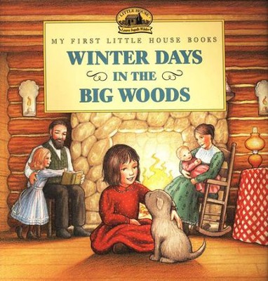 Winter Days in the Big Woods,  My First Little House Books  -     By: Laura Ingalls Wilder