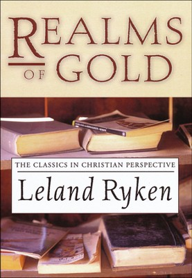 Realms of Gold: The Classics in Christian Perspective   -     By: Leland Ryken