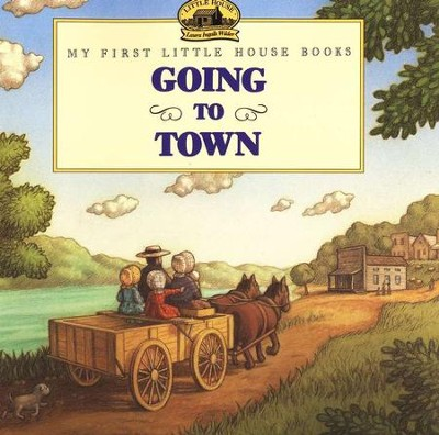 Going to Town, My First Little House Books  -     By: Laura Ingalls Wilder