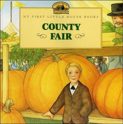 County Fair,  My First Little House Books  -     By: Laura Ingalls Wilder     Illustrated By: Jody Wheeler