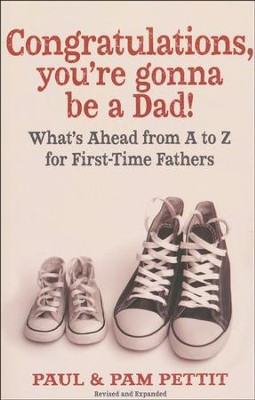 Congratulations, You're Gonna be a Dad! Second Edition: What's Ahead from A to Z for First-Time Fathers  -     By: Paul Pettit, Pam Pettit