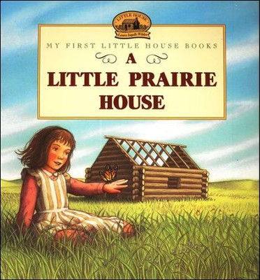 A Little Prairie House,  My First Little House Books  -     By: Laura Ingalls Wilder