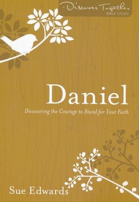 Daniel: Discovering the Courage to Stand for Your Faith  -     By: Sue Edwards