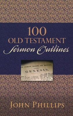 100 Old Testament Sermon Outlines  -     By: John Phillips