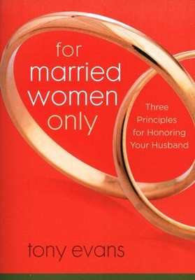 For Married Women Only: Three Principles for Honoring  Your Husband  -     By: Tony Evans