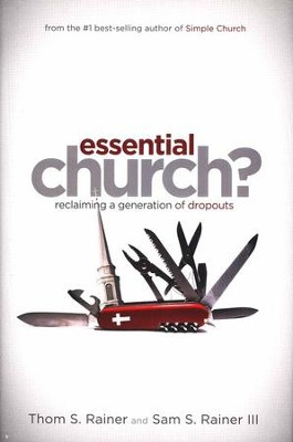 Essential Church? Reclaiming a Generation of Dropouts   -     By: Thom S. Rainer