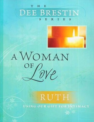 A Woman of Love: Ruth, Dee Brestin Bible Study Series   -     By: Dee Brestin