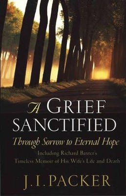 A Grief Sanctified: Through Sorrow to Eternal Hope   -     By: J.I. Packer