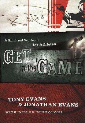 Get in the Game: A Spiritual Workout For Athletes  -     By: Tony Evans, Jonathan Evans, Dillon Burroughs