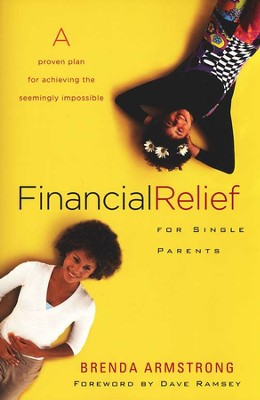 Financial Relief for Single Parents: A Proven Plan for Achieving the Seemingly Impossible  -     By: Brenda Armstrong