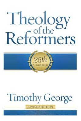 Theology of the Reformers / Revised - eBook  -     By: Timothy George