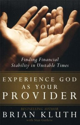 Experience God As Your Provider: Finding Financial Stability in Unstable Times  -     By: Brian Kluth