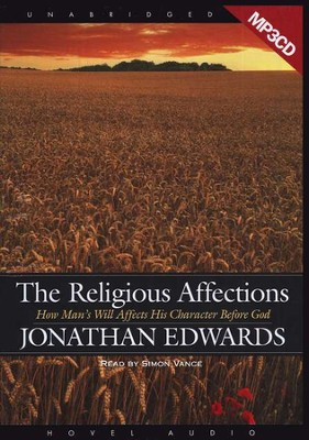 The Religious Affections: How Man's Will Affects His Character Before God - audiobook on MP3  -     By: Jonathan Edwards