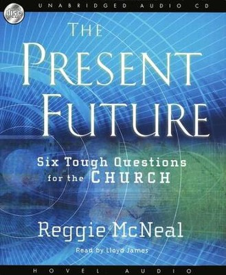 The Present Future: Six Tough Questions for the Church - audiobook on CD  -     By: Reggie McNeal
