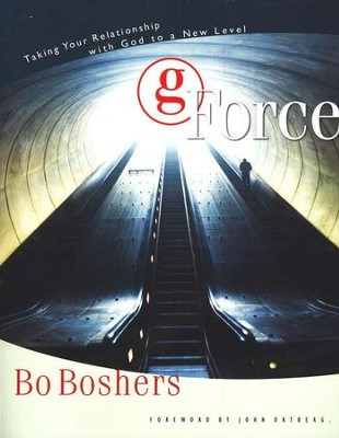 G-Force: Taking Your Relationship with God to a New Level  -     By: Bo Boshers