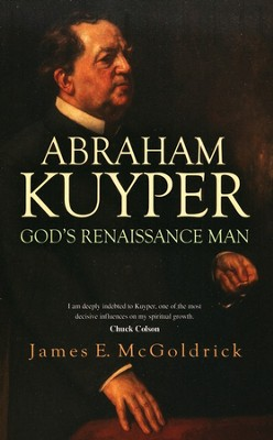 God's Renaissance Man: Abraham Kuyper  -     By: James E. McGoldrick