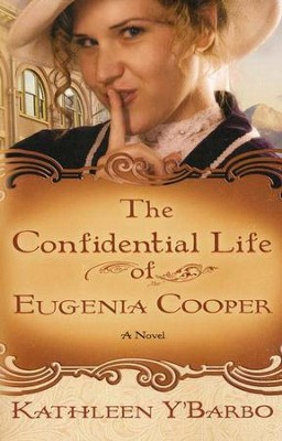 The Confidential Life of Eugenia Cooper: Woman of the West  -     By: Kathleen Y'Barbo
