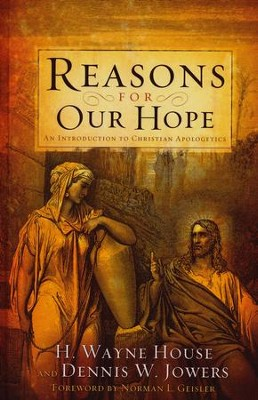Reasons for Our Hope: An Introduction to Christian Apologetics  -     By: H. Wayne House, Dennis W. Jowers