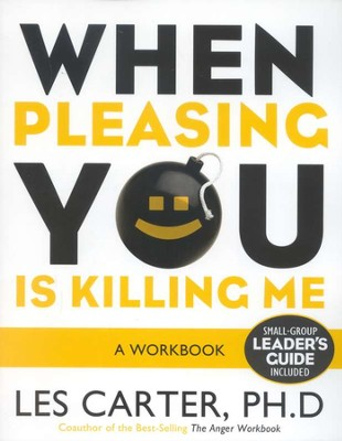 When Pleasing You Is Killing Me: A Workbook  -     By: Les Carter