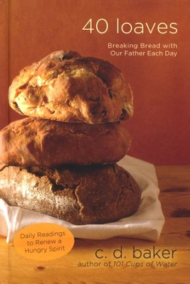 Forty Loaves: Breaking Bread with Our Father Each Day  -     By: C.D. Baker