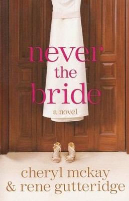 Never the Bride    -     By: Cheryl McKay, Rene Gutteridge