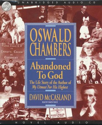 Abandoned to God: The Life Story of the Author of      My Utmost for His Highest -Audiobook on CD  -     By: David McCasland