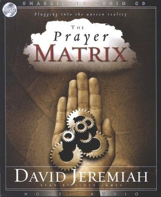 The Prayer Matrix: Plugging into the Unseen Reality - Audiobook on CD  -     Narrated By: Lloyd James     By: David Jeremiah
