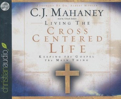 Living the Cross Centered Life: Keeping the Gospel the Main Thing Audiobook on CD  -     By: C.J. Mahaney