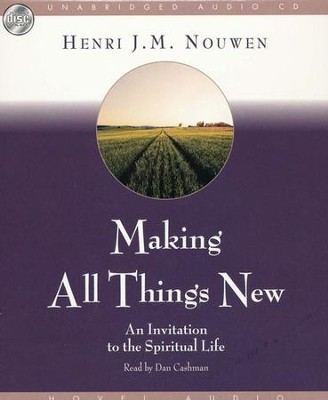 Making All Things New: An Invitation to the Spiritual Life--Unabridged CD  -     By: Henri Nouwen