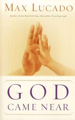God Came Near  -     By: Max Lucado