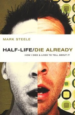 Half-Life/Die Already: How I Died and Lived to Tell About It  -     By: Mark Steele