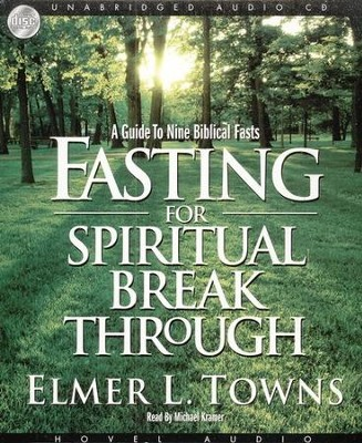 Fasting for Spiritual Breakthrough: A Guide to Nine Spiritual Fasts - Unabridged Audiobook on CD  -     By: Elmer Towns