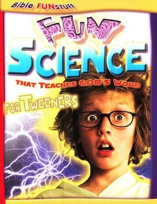 Fun Science That Teaches God's Word: For Tweeners   -